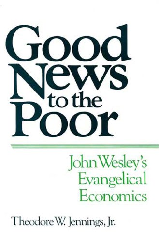 Good News to the Poor John Wesley's Evangelical Economics N/A edition cover