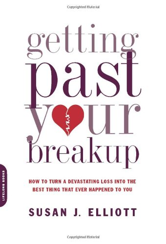 Getting Past Your Breakup How to Turn a Devastating Loss into the Best Thing That Ever Happened to You N/A edition cover