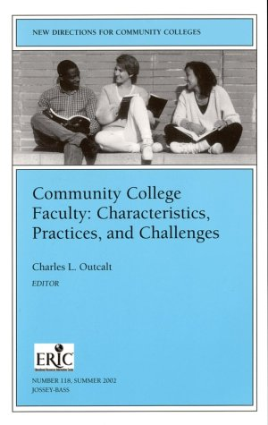 Community College Faculty: Characteristics, Practices, and Challenges New Directions for Community Colleges  2002 edition cover