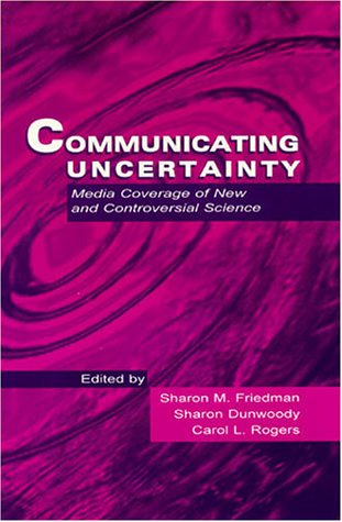 Communicating Uncertainty Media Coverage of New and Controversial Science  1999 edition cover