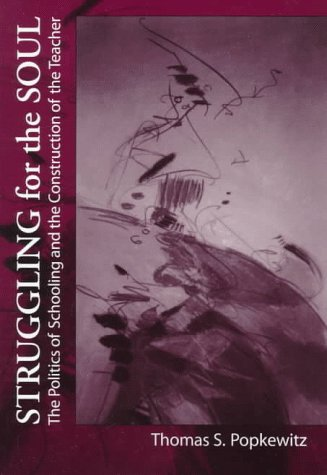 Struggling for the Soul The Politics of Schooling and the Construction of the Teacher N/A edition cover