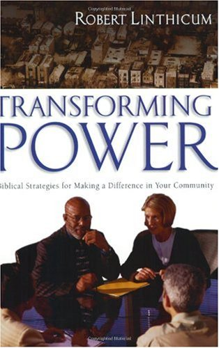 Transforming Power Biblical Strategies for Making a Difference in Your Community  2003 9780830832286 Front Cover