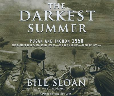 The Darkest Summer: Pusan and Inchon 1950: the Battles That Saved South Korea---and the Marines---from Extinction  2009 9781400113286 Front Cover
