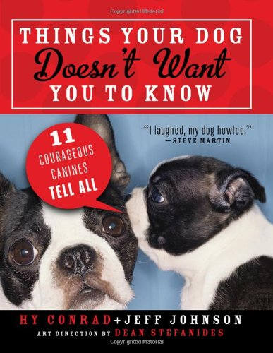 Things Your Dog Doesn't Want You to Know 11 Courageous Canines Tell All  2012 9781402263286 Front Cover