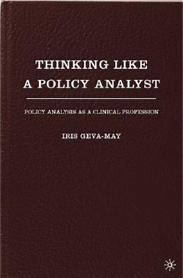 Thinking Like a Policy Analyst Policy Analysis As a Clinical Profession  2005 9781403969286 Front Cover