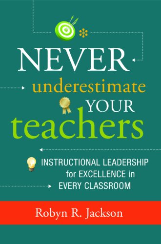 Never Underestimate Your Teachers Instructional Leadership for Excellence in Every Classroom N/A edition cover