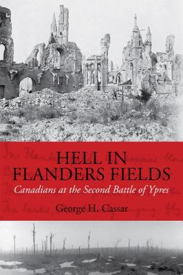 Hell in Flanders Fields Canadians at the Second Battle of Ypres  2010 9781554887286 Front Cover