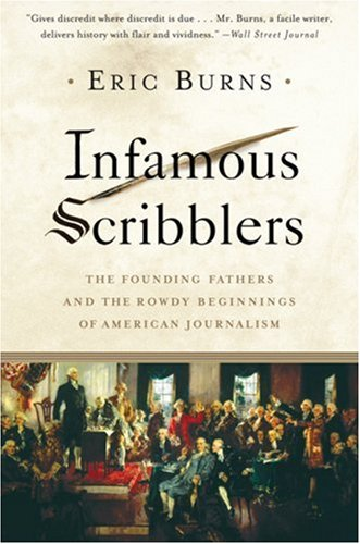 Infamous Scribblers The Founding Fathers and the Rowdy Beginnings of American Journalism  2007 edition cover