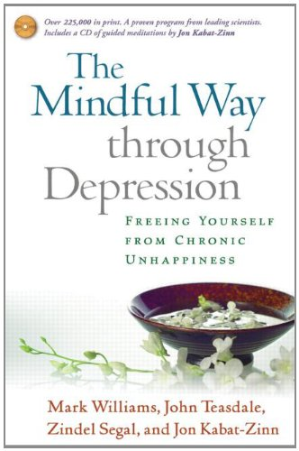 Mindful Way Through Depression Freeing Yourself from Chronic Unhappiness  2007 9781593851286 Front Cover