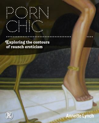 Porn Chic Exploring the Contours of Raunch Eroticism  2012 9781847886286 Front Cover