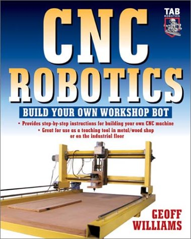 CNC Robotics Build Your Own Shop Bot  2003 9780071418287 Front Cover