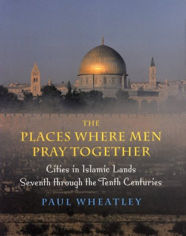 Places Where Men Pray Together Cities in Islamic Lands, Seventh Through the Tenth Centuries 2nd 2001 9780226894287 Front Cover