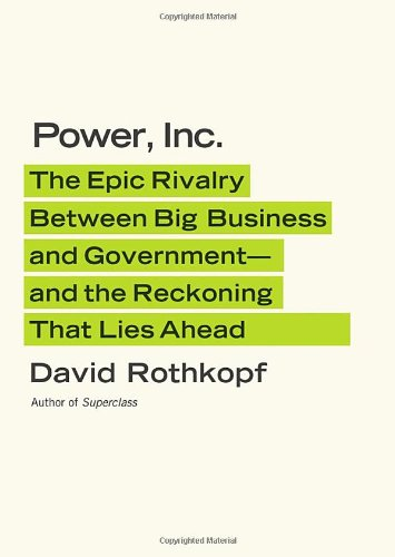 Power, Inc The Epic Rivalry Between Big Business and Government-And the Reckoning That Lies Ahead  2012 edition cover