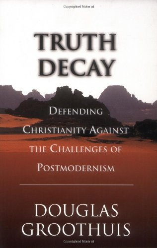 Truth Decay Defending Christianity Against the Challenges of Postmodernism  2000 9780830822287 Front Cover