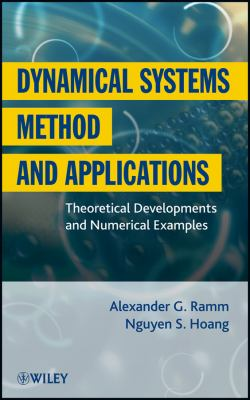 Dynamical Systems Method and Applications Theoretical Developments and Numerical Examples  2012 9781118024287 Front Cover