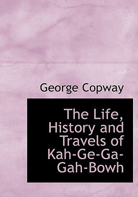 Life, History and Travels of Kah-Ge-Ga-Gah-Bowh N/A 9781140267287 Front Cover