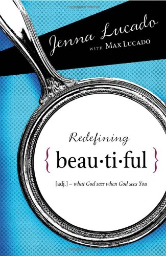Redefining Beautiful What God Sees When God Sees You  2009 9781400314287 Front Cover