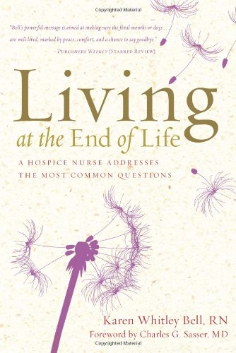 Living at the End of Life A Hospice Nurse Addresses the Most Common Questions  2010 9781402787287 Front Cover