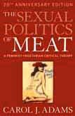 Sexual Politics of Meat A Feminist-Vegetarian Critical Theory 20th 2010 (Anniversary) edition cover