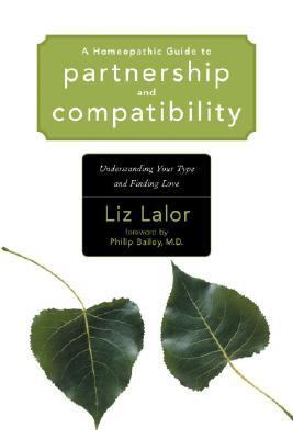 Homeopathic Guide to Partnership and Compatibility Understanding Your Type and Finding Love  2004 9781556435287 Front Cover