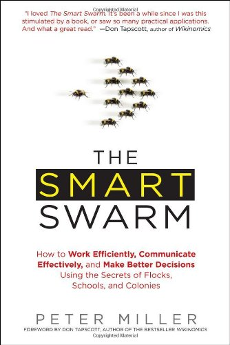 Smart Swarm How to Work Efficiently, Communicate Effectively, and Make Better Decisions Using the Secrets of Flocks, Schools, and Colonies  2011 edition cover