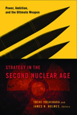 Strategy in the Second Nuclear Age Power, Ambition, and the Ultimate Weapon  2012 edition cover