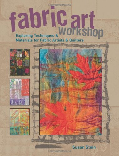 Fabric Art Workshop Exploring Techniques and Materials for Fabric Artists and Quilters  2007 edition cover