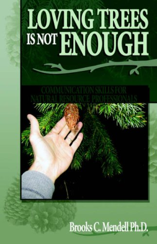 Loving Trees Is Not Enough : Communicatio N/A 9781593304287 Front Cover