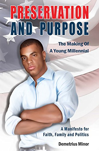 Preservation and Purpose The Making of a Young Millennial, a Manifesto for Faith, Family and Politics  2015 9781939454287 Front Cover