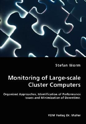 Monitoring of Large-Scale Cluster Computers - Organized Approaches, Identification of Performance Issues and Minimization of Downtime  N/A 9783836463287 Front Cover