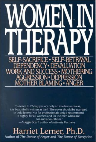 Women in Therapy Self-Sacrifice; Self-Betrayal Dependency; Devaluation Work and Success; Mothering Aggression; Depression Mother Blaming; Anger Reprint edition cover