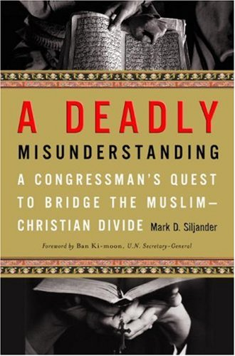 Deadly Misunderstanding A Congressman's Quest to Bridge the Muslim-Christian Divide  2008 edition cover