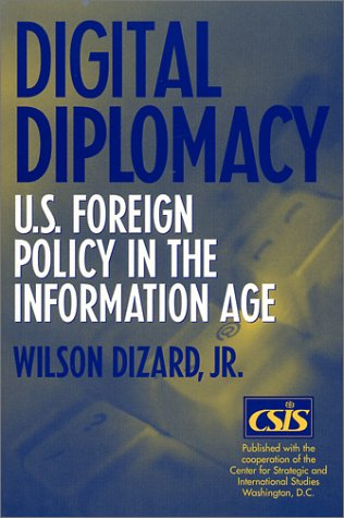 Digital Diplomacy U. S. Foreign Policy in the Information Age  2001 edition cover