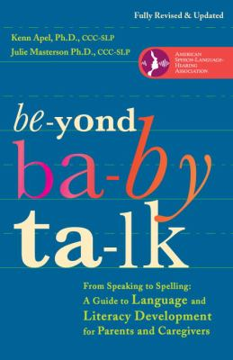 Be-Yond Ba-By Talk From Speaking to Spelling - A Guide to Language and Literacy Development for Parents and Caregivers  2012 edition cover