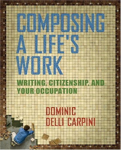 Composing a Life's Work Writing, Citizenship, and Your Occupation  2005 9780321105288 Front Cover