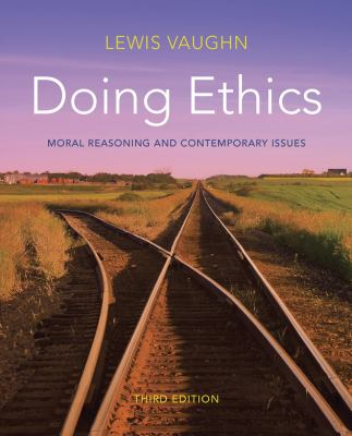 Doing Ethics Moral Reasoning and Contemporary Issues 3rd 2013 9780393919288 Front Cover