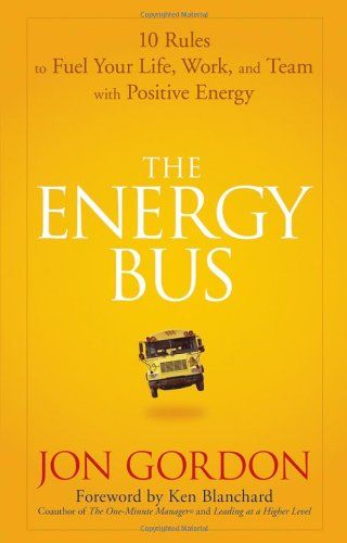 Energy Bus 10 Rules to Fuel Your Life, Work, and Team with Positive Energy  2007 9780470100288 Front Cover