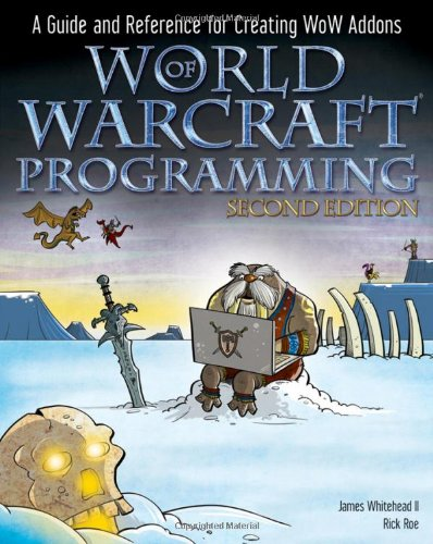 World of Warcraft Programming A Guide and Reference for Creating WoW Addons 2nd 2010 9780470481288 Front Cover