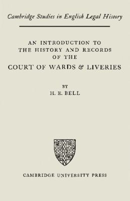 Introduction to the History and Records of the Courts of Wards and Liveries   2011 9780521200288 Front Cover