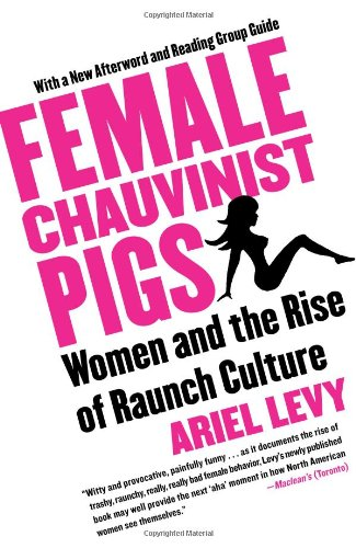 Female Chauvinist Pigs Women and the Rise of Raunch Culture  2006 edition cover
