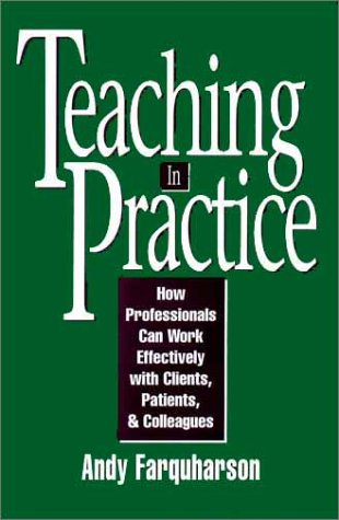 Teaching in Practice How Professionals Can Work Effectively with Clients, Patients, and Colleagues  1995 edition cover
