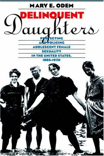Delinquent Daughters Protecting and Policing Adolescent Female Sexuality in the United States, 1885-1920 2nd 1995 edition cover