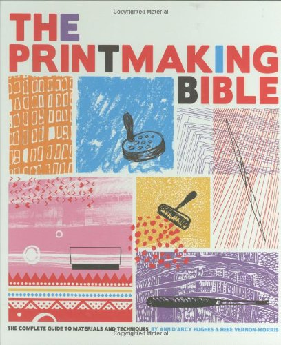 Printmaking Bible The Complete Guide to Materials and Techniques  2008 edition cover