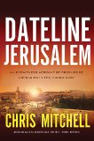 Dateline Jerusalem An Eyewitness Account of Prophecies Unfolding in the Middle East  2013 9781400205288 Front Cover
