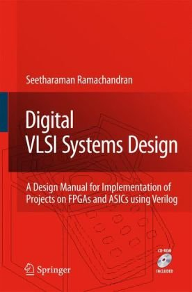 Digital VLSI Systems Design A Design Manual for Implementation of Projects on FPGAs and ASICs Using Verilog  2007 9781402058288 Front Cover