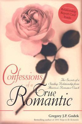 Confessions of a True Romantic The Secrets of a Sizzling Relationship from America's Romance Coach  2003 9781402201288 Front Cover