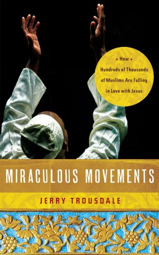 Miraculous Movement How Hundreds of Thousands of Muslims Are Falling in Love with Jesus  2012 edition cover