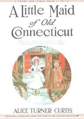 Little Maid of Old Connecticut   1996 (Reprint) 9781557093288 Front Cover