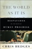 World as It Is Dispatches on the Myth of Human Progress Revised edition cover
