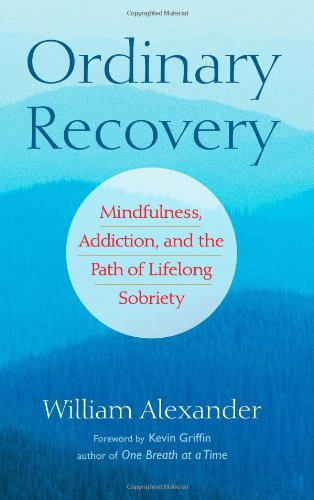 Ordinary Recovery Mindfulness, Addiction, and the Path of Lifelong Sobriety  2010 9781590308288 Front Cover